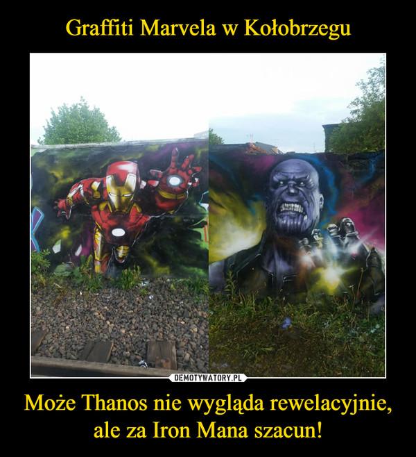 Może Thanos nie wygląda rewelacyjnie, ale za Iron Mana szacun! –