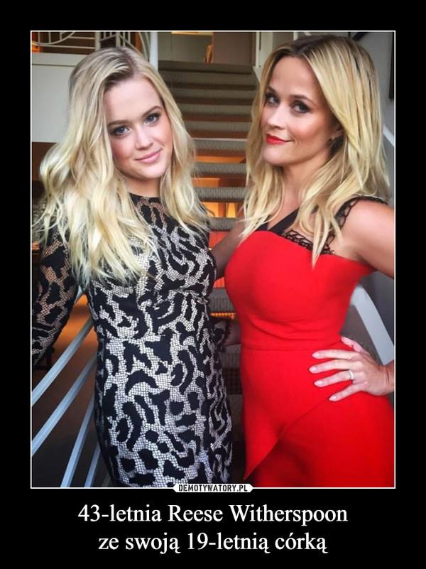 43-letnia Reese Witherspoonze swoją 19-letnią córką –
