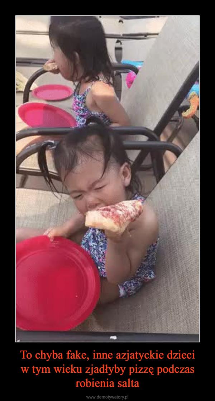To chyba fake, inne azjatyckie dzieciw tym wieku zjadłyby pizzę podczas robienia salta –