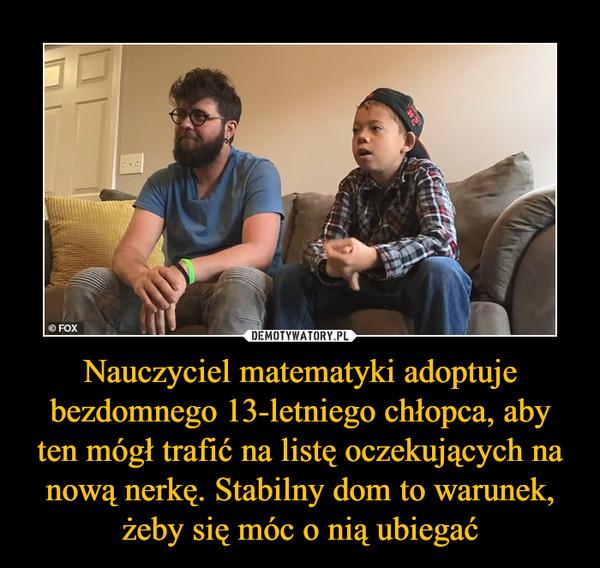 Nauczyciel matematyki adoptuje bezdomnego 13-letniego chłopca, aby ten mógł trafić na listę oczekujących na nową nerkę. Stabilny dom to warunek, żeby się móc o nią ubiegać –