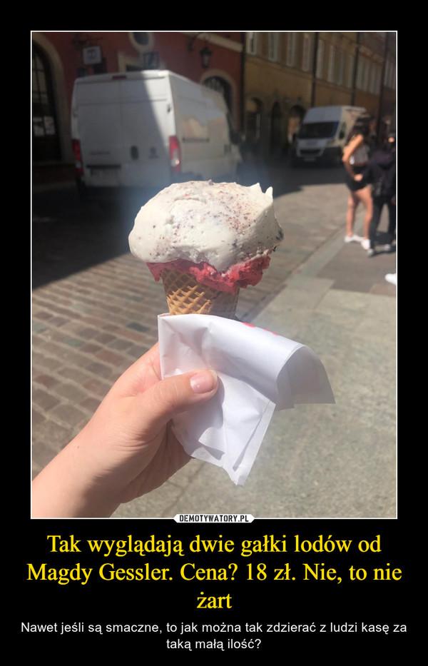 Tak wyglądają dwie gałki lodów od Magdy Gessler. Cena? 18 zł. Nie, to nie żart – Nawet jeśli są smaczne, to jak można tak zdzierać z ludzi kasę za taką małą ilość?