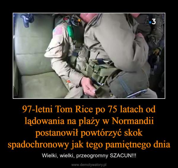 97-letni Tom Rice po 75 latach od lądowania na plaży w Normandii postanowił powtórzyć skok spadochronowy jak tego pamiętnego dnia – Wielki, wielki, przeogromny SZACUN!!!