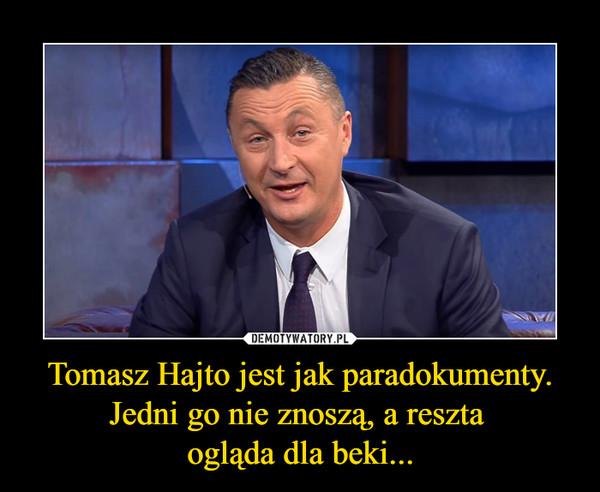 Tomasz Hajto jest jak paradokumenty.Jedni go nie znoszą, a reszta ogląda dla beki... –