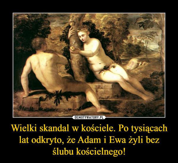 Wielki skandal w kościele. Po tysiącach lat odkryto, że Adam i Ewa żyli bez ślubu kościelnego! –