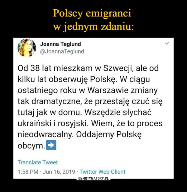 –  Od 38 lat mieszkam w Szwecji, ale odkilku lat obserwuję Polskę. W ciąguostatniego roku w Warszawie zmianytak dramatyczne, że przestaję czuć siętutaj jak w domu. Wszędzie słychaćukraiński i rosyjski. Wiem, że to procesnieodwracalny. Oddajemy Polskęobcym.
