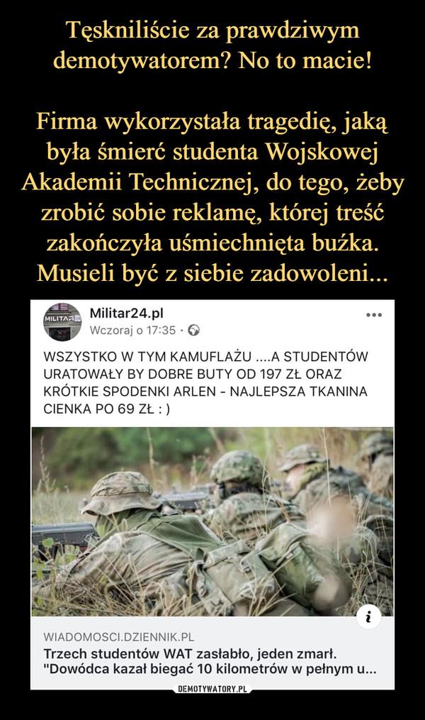 """–  Militar24.plWczoraj o 17:35 • OWSZYSTKO W TYM KAMUFLAŻU ....A STUDENTÓWURATOWAŁY BY DOBRE BUTY OD 197 ZŁ ORAZKRÓTKIE SPODENKI ARLEN - NAJLEPSZA TKANINACIENKA PO 69 ZŁ:)wiadomosci.dziennik.plTrzech studentów WAT zasłabło, jeden zmarł.""""Dowódca kazał biegać 10 kilometrów w pełnym u.."""