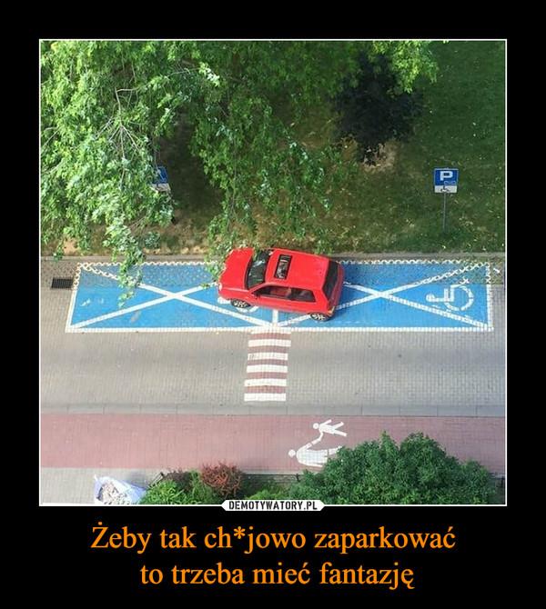 Żeby tak ch*jowo zaparkować to trzeba mieć fantazję –