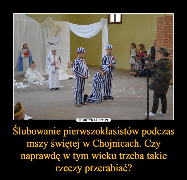 Ślubowanie pierwszoklasistów podczas mszy świętej w Chojnicach. Czy naprawdę w tym wieku trzeba takie rzeczy przerabiać? –