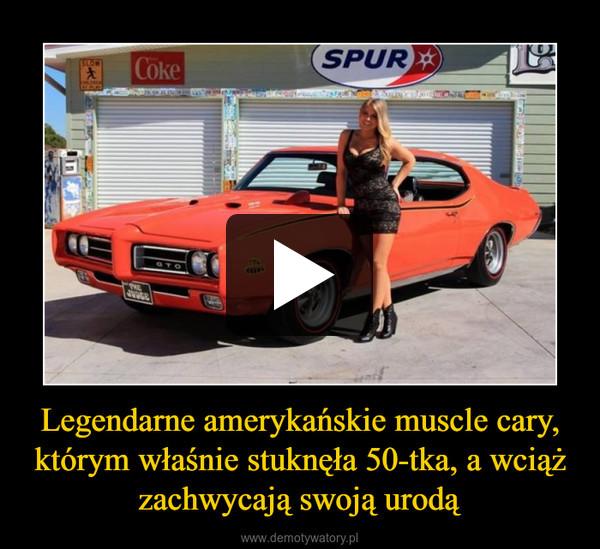 Legendarne amerykańskie muscle cary, którym właśnie stuknęła 50-tka, a wciąż zachwycają swoją urodą –