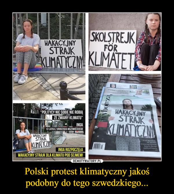 Polski protest klimatyczny jakoś podobny do tego szwedzkiego... –