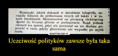 Uczciwość polityków zawsze była taka sama