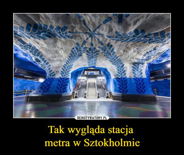 Tak wygląda stacja metra w Sztokholmie –