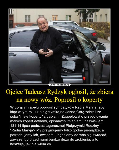 Ojciec Tadeusz Rydzyk ogłosił, że zbiera na nowy wóz. Poprosił o koperty