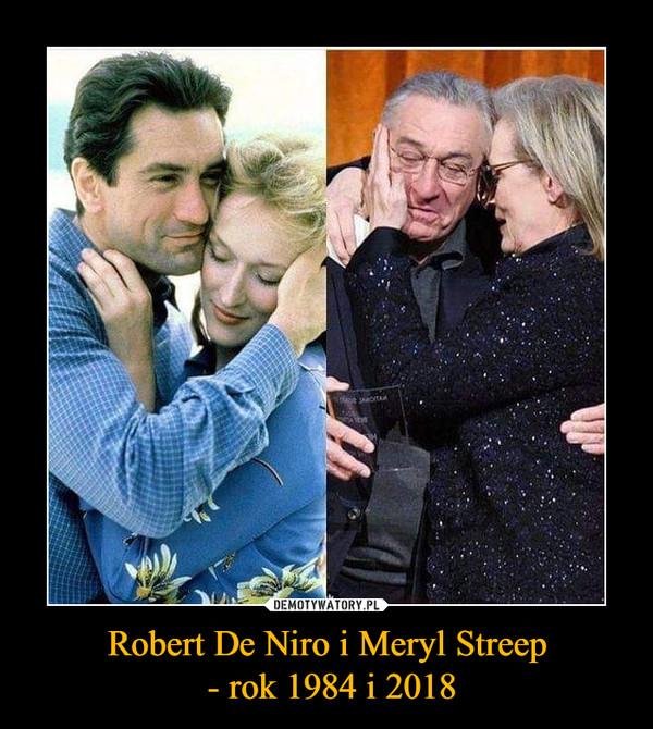 Robert De Niro i Meryl Streep - rok 1984 i 2018 –