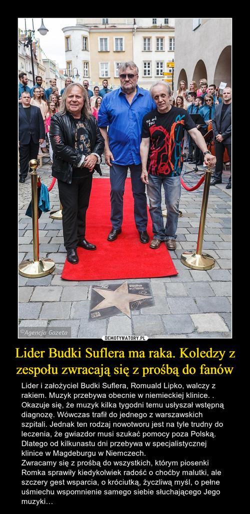 Lider Budki Suflera ma raka. Koledzy z zespołu zwracają się z prośbą do fanów