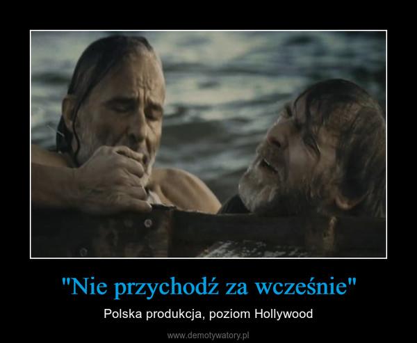 """""""Nie przychodź za wcześnie"""" – Polska produkcja, poziom Hollywood"""