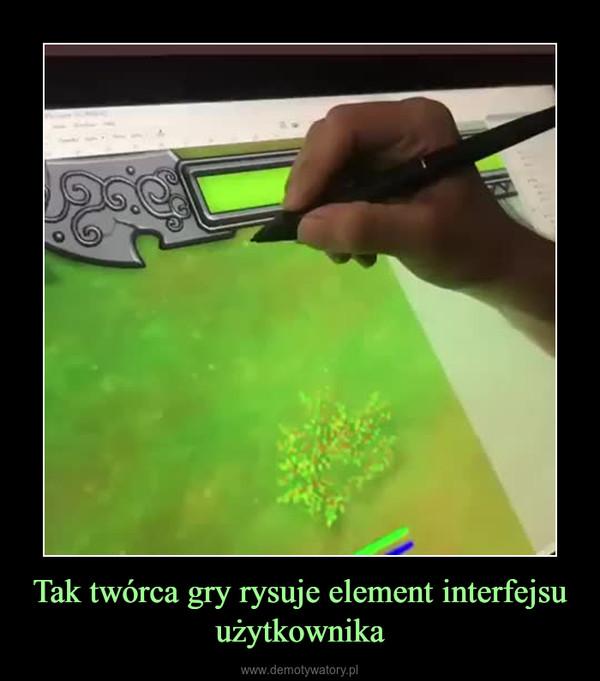 Tak twórca gry rysuje element interfejsu użytkownika –