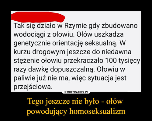 Tego jeszcze nie było - ołów  powodujący homoseksualizm