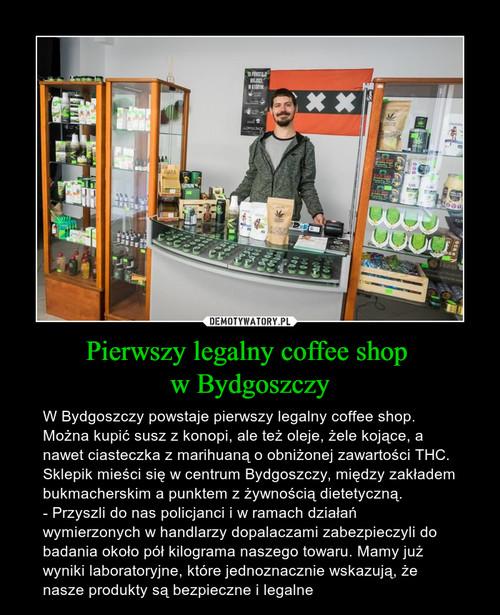 Pierwszy legalny coffee shop  w Bydgoszczy