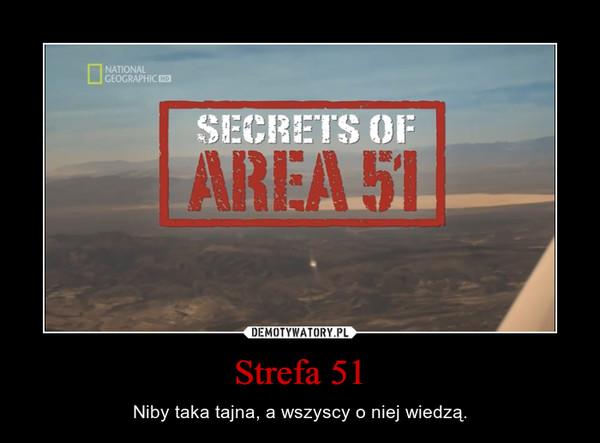 Strefa 51 – Niby taka tajna, a wszyscy o niej wiedzą.