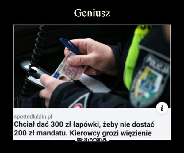 –  POLICJispottedlublin.plChciał dać 300 zł tapówki, żeby nie dostać200 zł mandatu. Kierowcy grozi więzienie