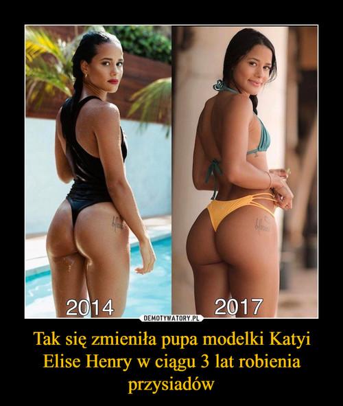 Tak się zmieniła pupa modelki Katyi Elise Henry w ciągu 3 lat robienia przysiadów