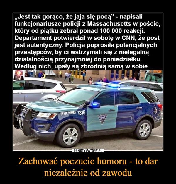 """Zachować poczucie humoru - to dar niezależnie od zawodu –  """"Jest tak gorąco, że jaja się pocą"""" - napisaliktóry od piątku zebrał ponad 100 000 reakcji.Departament potwierdził w sobotę w CNN, że postjest autentyczny. Policja poprosiła potencjalnychprzestępców, by ci wstrzymali się z nielegalnądziałalnością przynajmniej do poniedziałku.Według nich, upały są zbrodnią samą w sobie."""