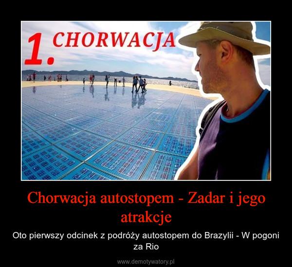 Chorwacja autostopem - Zadar i jego atrakcje – Oto pierwszy odcinek z podróży autostopem do Brazylii - W pogoni za Rio