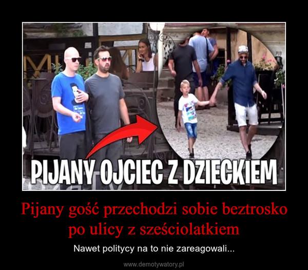 Pijany gość przechodzi sobie beztrosko po ulicy z sześciolatkiem – Nawet politycy na to nie zareagowali...