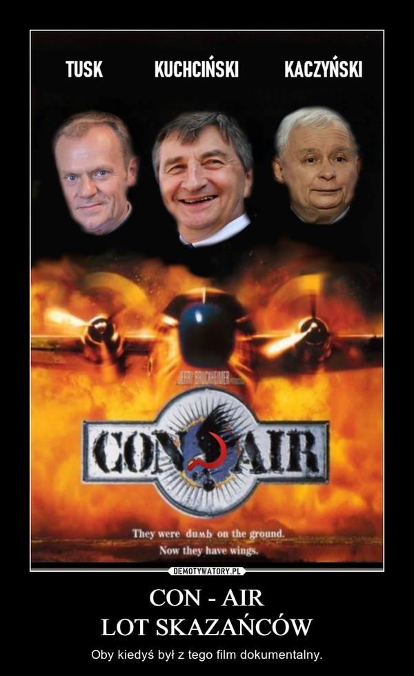 CON - AIRLOT SKAZAŃCÓW – Oby kiedyś był z tego film dokumentalny.
