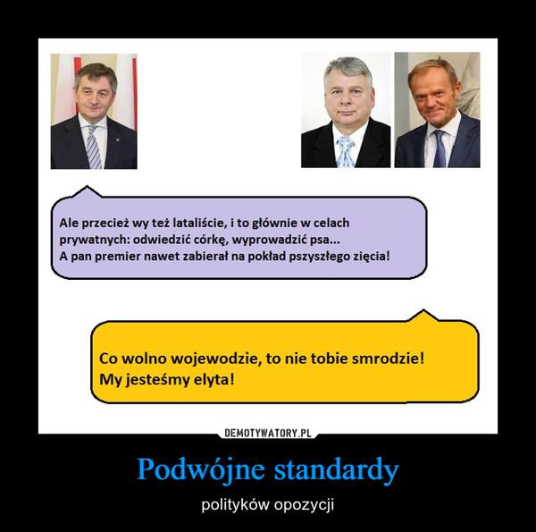 Podwójne standardy – polityków opozycji