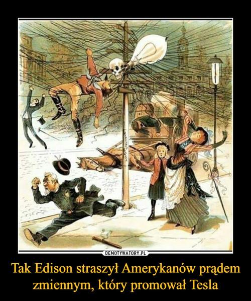 Tak Edison straszył Amerykanów prądem zmiennym, który promował Tesla