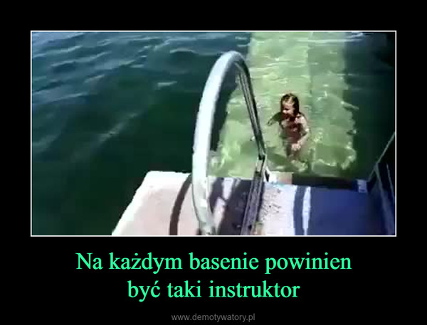 Na każdym basenie powinienbyć taki instruktor –