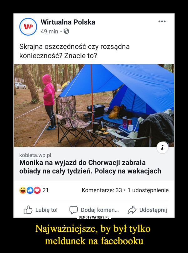 Najważniejsze, by był tylko meldunek na facebooku –  Wirtualna PolskaSkrajna oszczędność czy rozsądnakonieczność? Znacie to?kobieta.wp.plMonika na wyjazd do Chorwacji zabrałaobiady na cały tydzień. Polacy na wakacjach