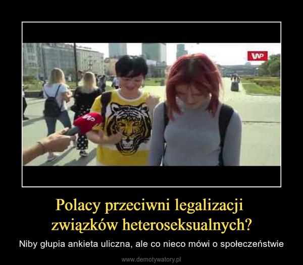 Polacy przeciwni legalizacji związków heteroseksualnych? – Niby głupia ankieta uliczna, ale co nieco mówi o społeczeństwie