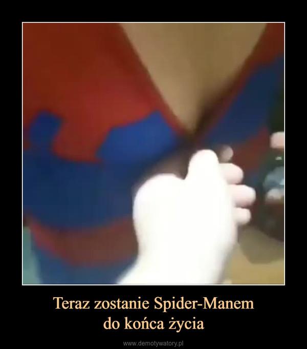Teraz zostanie Spider-Manemdo końca życia –