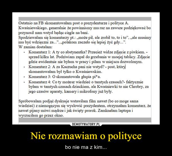 Nie rozmawiam o polityce – bo nie ma z kim...