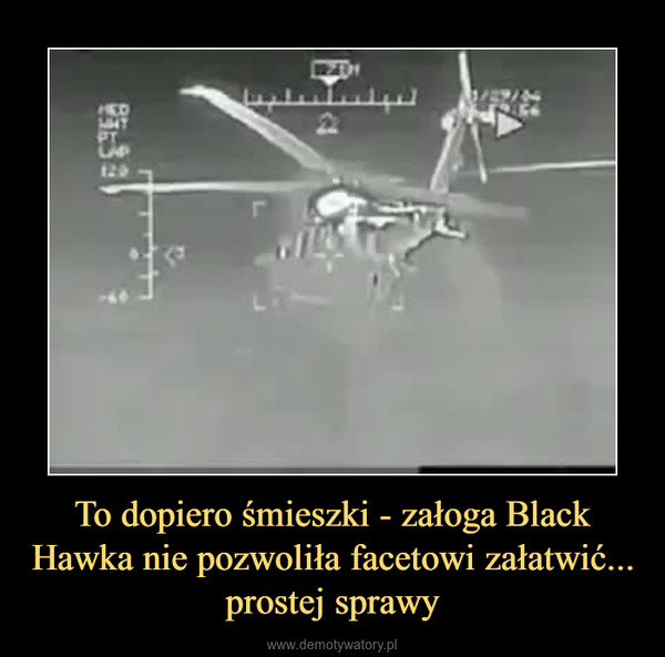 To dopiero śmieszki - załoga Black Hawka nie pozwoliła facetowi załatwić... prostej sprawy –