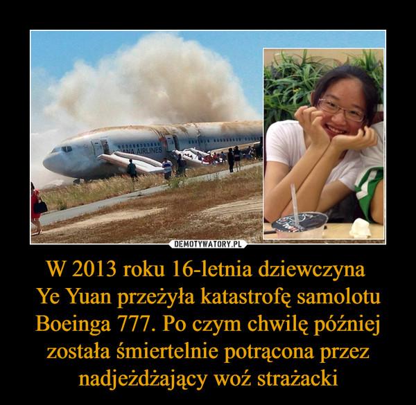 W 2013 roku 16-letnia dziewczyna Ye Yuan przeżyła katastrofę samolotu Boeinga 777. Po czym chwilę później została śmiertelnie potrącona przez nadjeżdżający woź strażacki –