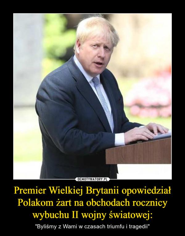 """Premier Wielkiej Brytanii opowiedział Polakom żart na obchodach rocznicy wybuchu II wojny światowej: – """"Byliśmy z Wami w czasach triumfu i tragedii"""""""