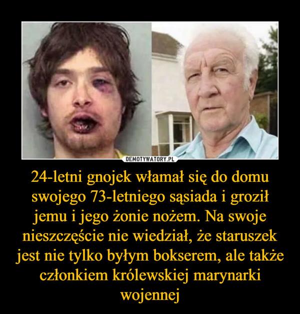 24-letni gnojek włamał się do domu swojego 73-letniego sąsiada i groził jemu i jego żonie nożem. Na swoje nieszczęście nie wiedział, że staruszek jest nie tylko byłym bokserem, ale także członkiem królewskiej marynarki wojennej –