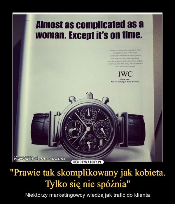 """""""Prawie tak skomplikowany jak kobieta. Tylko się nie spóźnia"""" – Niektórzy marketingowcy wiedzą jak trafić do klienta"""