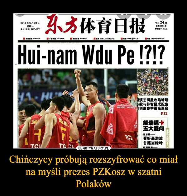 Chińczycy próbują rozszyfrować co miał na myśli prezes PZKosz w szatni Polaków –