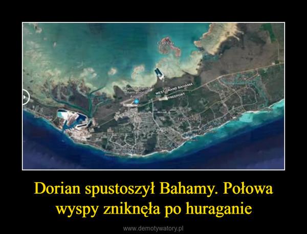 Dorian spustoszył Bahamy. Połowa wyspy zniknęła po huraganie –