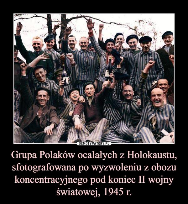 Grupa Polaków ocalałych z Holokaustu, sfotografowana po wyzwoleniu z obozu koncentracyjnego pod koniec II wojny światowej, 1945 r. –
