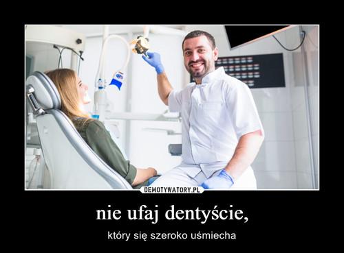 nie ufaj dentyście,