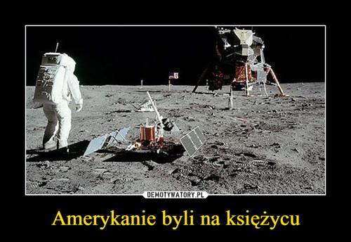 Amerykanie byli na księżycu