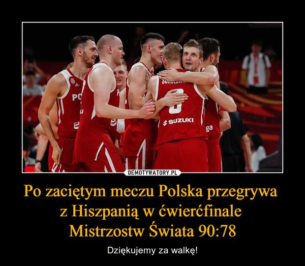 Po zaciętym meczu Polska przegrywa z Hiszpanią w ćwierćfinale Mistrzostw Świata 90:78 – Dziękujemy za walkę!