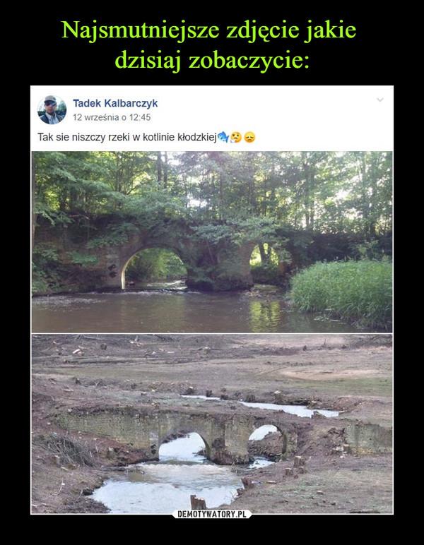 –  Tadek Kalbarczyk 12 września o 12:45 Tak sie niszczy rzeki w kotlinie kłodzkiej
