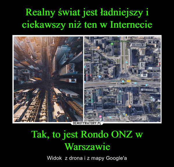 Tak, to jest Rondo ONZ w Warszawie – Widok  z drona i z mapy Google'a